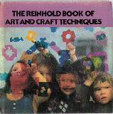 The Reinhold Book of Art and Craft Techniques, for parents, teachers and children