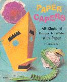 PAPER CAPERS All Kinds of Things To Make with Paper