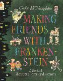 Making Friends With Franken-Stein A Book of Monstrous Poems And Pictures
