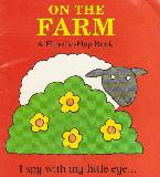 ON THE FARM A Flip-the-Flap Book, I spy with my little eye...