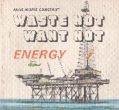 WASTE NOT WANT NOT - ENERGY