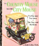 THE COUNTRY MOUSE AND THE CITY MOUSE, The Fox and The Crow, The Dog and His Bone
