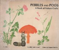 PEBBLES AND PODS A Book of Nature Crafts