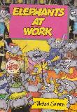 ELEPHANTS AT WORK (Animal Antics series)
