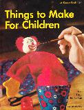 Things to Make For Children
