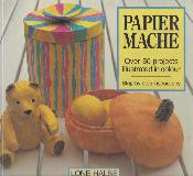 PAPIER MACHE, Over 50 projects illustrated in colour