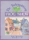 The Turkeygobbling FROG SHOW