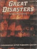 GREAT DISASTERS CATASTROPHES OF THE TWENTIETH CENTURY